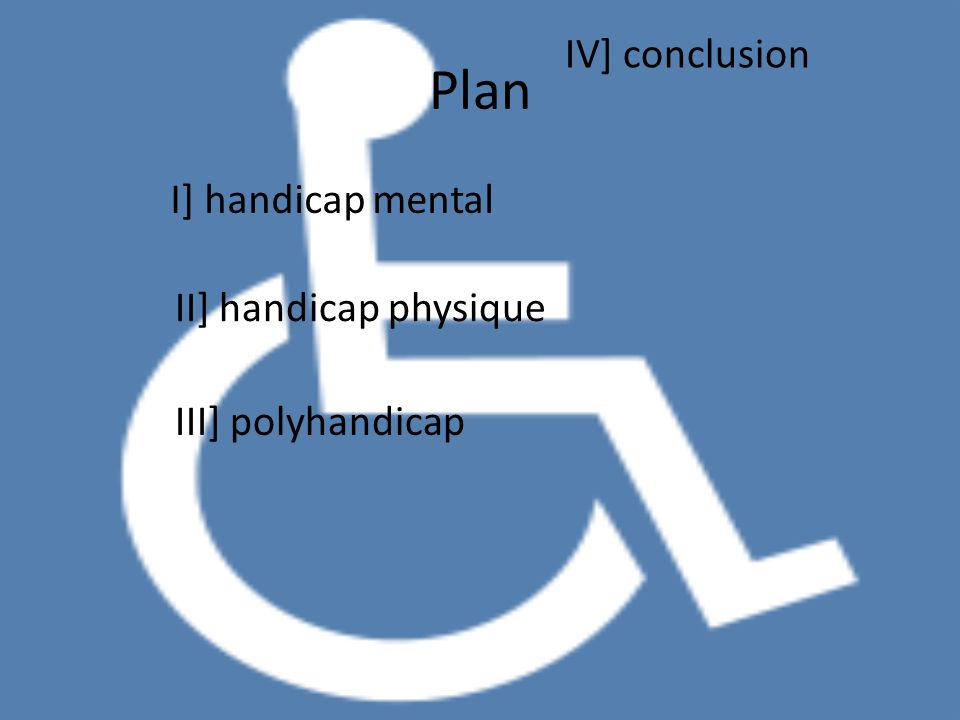 Plan IV] conclusion I] handicap mental II] handicap physique